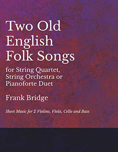 Two Old English Songs for String Quartet, String Orchestra or Pianoforte Duet - Sheet Music for 2 Violins, Viola, Cello and Bass