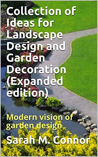 Collection of Ideas for Landscape Design and Garden Decoration  (Expanded edition): Modern vision of garden design