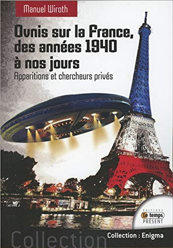 Ovnis sur la France - Des années 1940 à nos jours par Manuel Wiroth