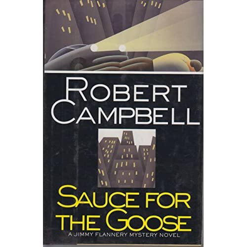 Sauce for the Goose: A Jimmy Flannery Mystery Novel by Robert Campbell (1995-08-02)