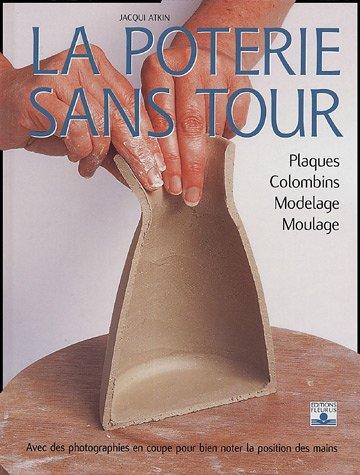 La poterie sans tour : Plaques, colombins, modelage, moulage