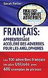 Telecharger Livres Francais Apprentissage Rapide des Adverbes pour Anglophones Les 100 adverbes francais les plus utilises avec 600 exemples de phrases (PDF,EPUB,MOBI) gratuits en Francaise