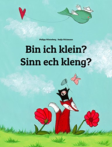 Bin ich klein? Sinn ech kleng?: Deutsch-Luxemburgisch: Mehrsprachiges Kinderbuch. Zweisprachiges Bilderbuch zum Vorlesen für Kinder ab 3-6 Jahren (4K Ultra HD Edition) (Weltkinderbuch 99)