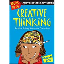 Creative Thinking Ages 8-10: Problem Solving Across the Curriculum (Ideas to Go: Creative Thinking)