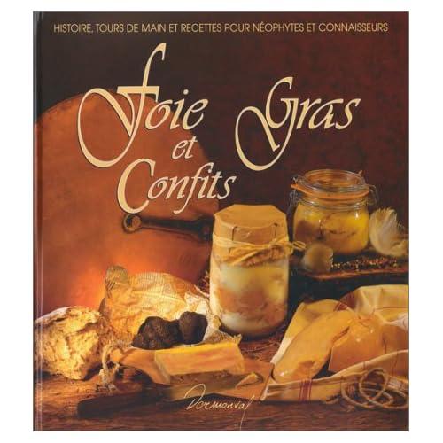 FOIE GRAS ET CONFITS. Histoire, tours de main et recettes pour néophytes et connaisseurs