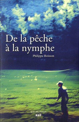 De la pêche à la nymphe par Philippe Boisson