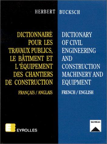 Dictionnaire pour les travaux publics, le bâtiment et l'équipement des chantiers de construction (français/anglais)