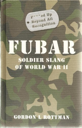 FUBAR F***ed Up Beyond All Recognition: Soldier Slang of World War II (General Military) by Gordon L. Rottman (2010-03-24)
