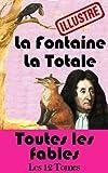La Fontaine - La Totale (illustré) - Toutes les Fables (Les fables de Lafontaine t. 1)