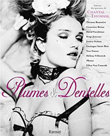 Plumes & Dentelles : Autour des parures de Chantal Thomass par Ellen von Unwerth, Thomas Bouvatier, Geneviève Brisac, David Foenkinos, Collectif