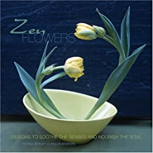 Zen Flowers: Designs to Soothe the Senses and Nourish the Soul