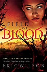 Field of Blood (Jerusalem's Undead Trilogy, Book 1) (Bk. 1): Jerusalem's Undead Trilogy Bk. 1 by Eric Wilson (2008-07-10)