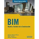 BIM. Diseño Y Gestión De La Construcción (Manuales Imprescindibles)