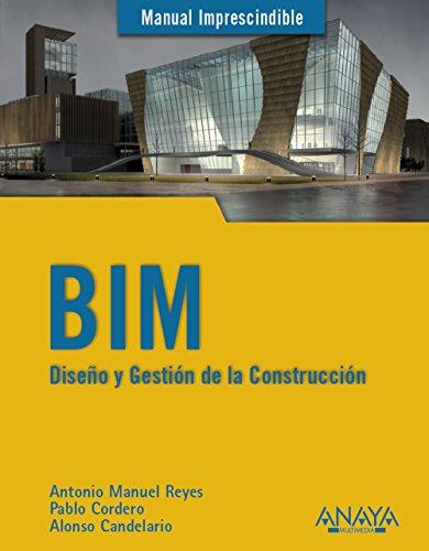 BIM : diseño y gestión de la construcción por Alonso Candelario Garrido, Pablo Cordero Torres, Antonio Manuel Reyes Rodríguez