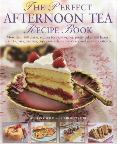 The Perfect Afternoon Tea Recipe Book: More than 160 classic recipes for sandwiches, pretty cakes and bakes, biscuits, bars, pastries, cupcakes, ... and glorious gateaux, with 650 photographs by Wild, Antony (2011) Hardcover