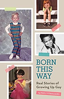 Born This Way: Real Stories of Growing Up Gay by [Vitagliano, Paul]