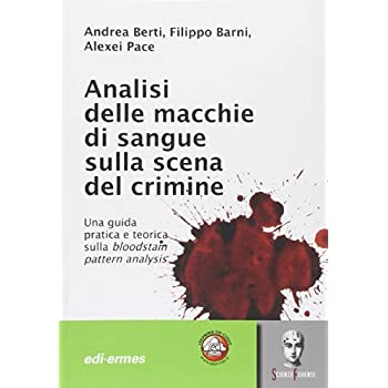 Analisi Delle Macchie Di Sangue Sulla Scena Del Crimine. Una Guida Pratica E Teorica Sulla Bloodstain Pattern Analysis