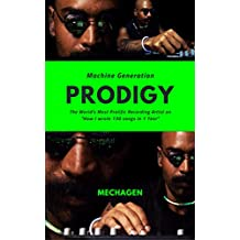 """Machine Generation PRODIGY: The World's Most Prolific Recording Artist on """"How I Wrote 130 Songs in 1 Year"""" (English Edition)"""