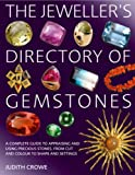 The Jeweller's Directory of Gemstones: A Complete Guide to Appraising and Using Precious Stones, from Cut and Colour to Shape and Setting