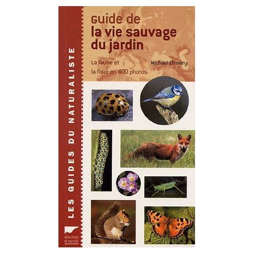 Guide de la vie sauvage du jardin : La faune et la flore en 400 photos