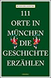 111 Orte in München, die Geschichte erzählen