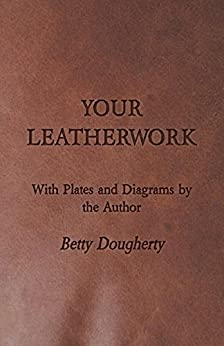 Your Leatherwork - Leather Craft and Design by [Dougherty, Betty]