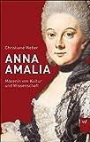Anna Amalia: Mäzenin von Kultur und Wissenschaft (Kleine Personenreihe)