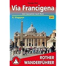 Via Francigena: Von Lausanne nach Rom. 52 Etappen. Mit GPS-Daten (Rother Wanderführer)