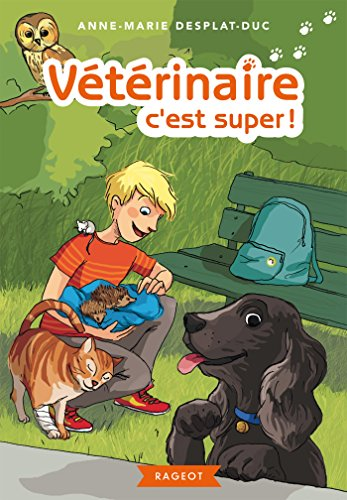 Vétérinaire, c'est super ! (Rageot Romans 8-10) par Anne-Marie Desplat-Duc
