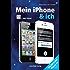 Mein iPhone & ich - Für iOS 5 und iPhone 4S inkl. iCloud