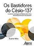 Os Bastidores do Césio-137. O Acidente Radiológico de Goiânia Sob a Ótica dos Profissionais que Nele Atuaram