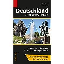 Deutschland EXKLUSIV-SPANNEND: Zu den Schauplätzen der Natur- und  Kulturgeschichte, 25 Touren-Vorschläge für eine Kurzreise