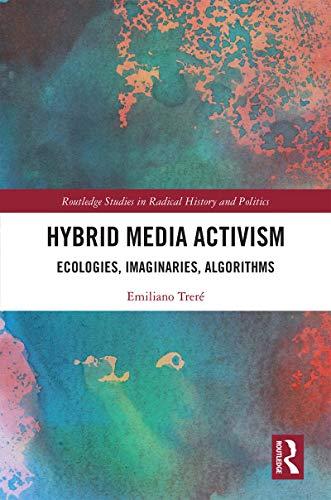 Hybrid Media Activism: Ecologies, Imaginaries, Algorithms (Routledge Studies in Radical History and Politics) (English Edition) por Emiliano Treré