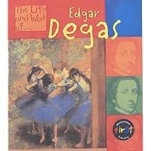 The Life & Work of Edgar Degas Hardback (First Library:)