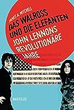 Das Walross und die Elefanten. John Lennons revolutionäre Jahre