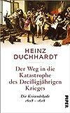 Der Weg in die Katastrophe des Dreißigjährigen Krieges: Die Krisendekade 1608-1618 - Heinz Duchhardt