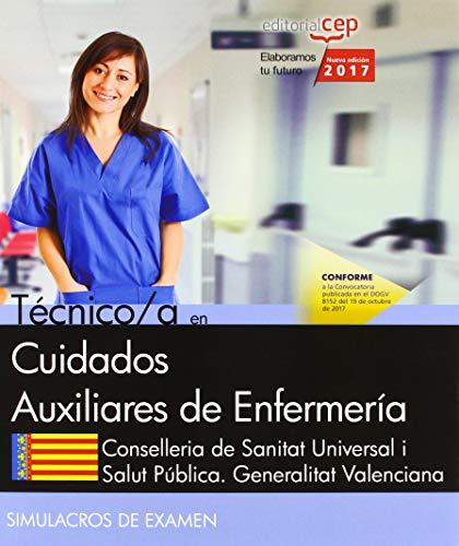Técnico/a en Cuidados Auxiliares de Enfermería. Conselleria de Sanitat Universal i Salut Pública. Generalitat Valenciana. Simulacros de Examen por AA.VV.