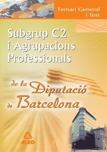 Subgrup C2 I Agrupacions Profesionals De La Diputació De Barcelona. Temari General I Test