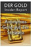 Der große Gold Insider Report: In Gold investiren lohnt immer. Edelmetalle mit System