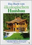 Das Buch vom ökologischen Hausbau: Energiesparend planen - preiswert bauen. Materialien, Tips und viele Beispiele