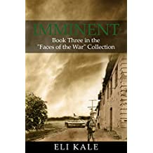 """Imminent: Book Three in the """"Faces of the War"""" Collection"""