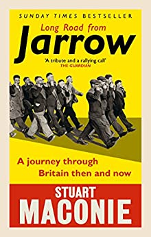 Long Road from Jarrow: A journey through Britain then and now by [Maconie, Stuart]