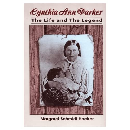 Cynthia Ann Parker: The Life and the Legend (Southwestern Studies) by Margaret Schmidt Hacker (1990-09-02)