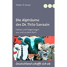 """Die Alpträume des Dr. Thilo Sarrazin: Fakten und Folgerungen aus und zu dem Buch """"Deutschland schafft sich ab"""""""