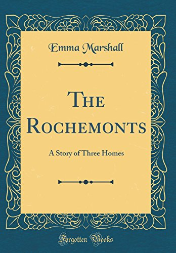 The Rochemonts: A Story of Three Homes (Classic Reprint)