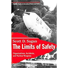 The Limits of Safety: Organizations, Accidents and Nuclear Weapons (Princeton Studies in International History and Politics (Paperback))
