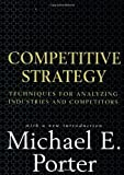 Competitive Strategy: Techniques for Analyzing Industries and Competitors by Porter, Michael E. (1998) Hardcover