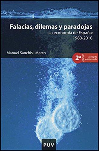 Falacias, dilemas y paradojas, 2a ed.: La economía de España: 1980-2010 por Manuel Sanchis i Marco