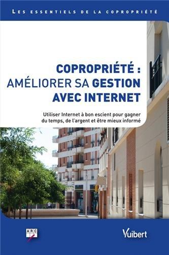 Copropriété : améliorer sa gestion avec Internet - Comment utiliser Internet à bon escient pour gagner du temps, de l argent et être mieux informé