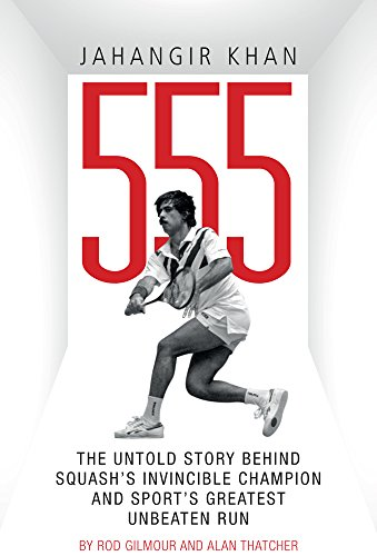 Jahangir Khan 555: The Untold Story Behind Squash's Invincible Champion and Sport's Greatest Unbeaten Run por Rod Gilmour